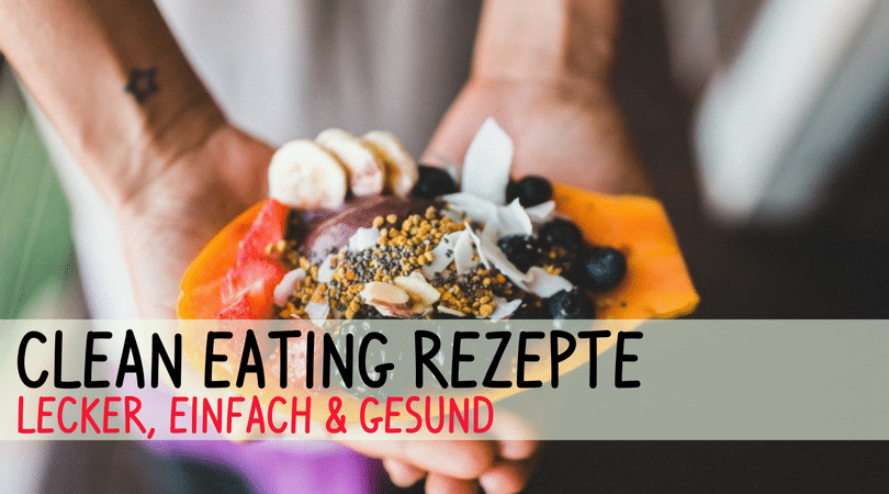 Clean Eating Rezepte