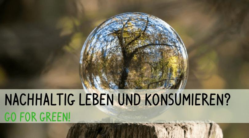 Nachhaltig Leben Und Konsumieren : nachhaltig leben und konsumieren go for green ~ Yasmunasinghe.com Haus und Dekorationen