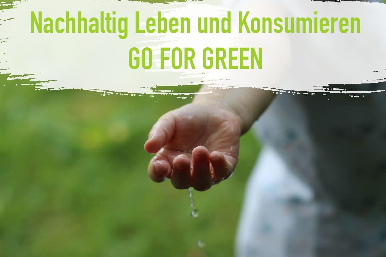 Nachhaltig Leben und Konsumieren - Grüne Umgebung - Nachhaltigkeit - Hand Kind Go for green - Nachhaltig Leben und Arbeiten Tipps