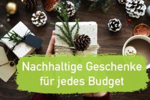Nachhaltige Geschenke – Sinnvolle Geschenkideen für jedes Budget 2017