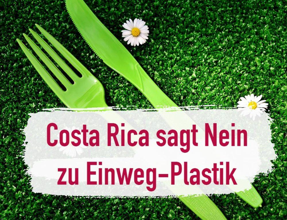 Costa Rica möchte bis zum Jahr 2021 Einwegplastik verbieten!
