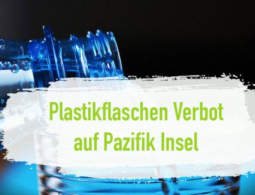 Plastikflaschen Verbot auf Pazifik Insel – Plastik? Nein Danke!