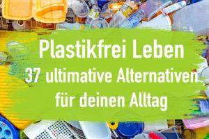 Plastikfrei Leben – 37 ultimative Alternativen für deinen Alltag (NEU)