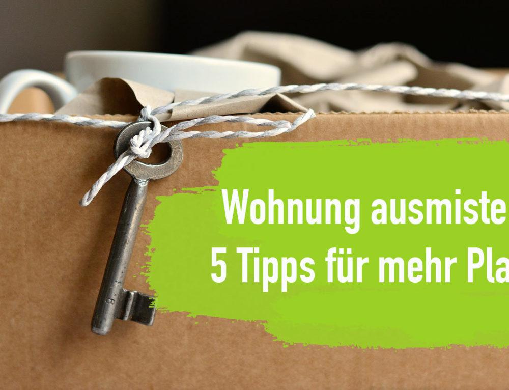 Wohnung ausmisten – 5 Tipps für mehr Platz!