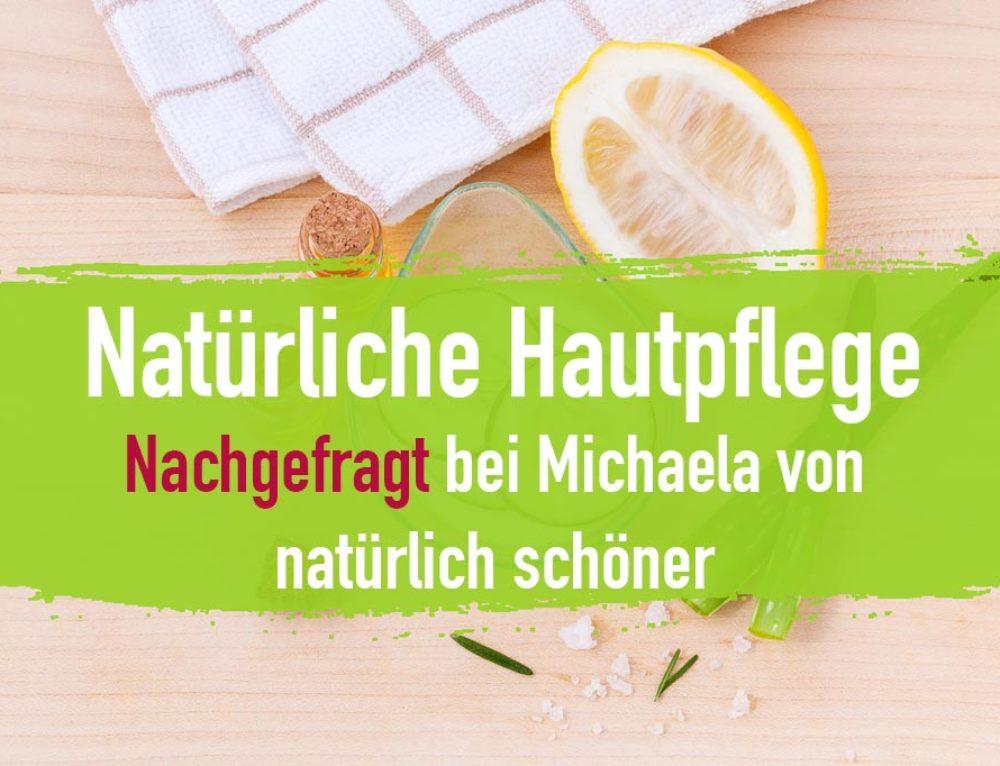 Natürliche Hautpflege – Nachgefragt bei Michaela von Natürlich Schön!