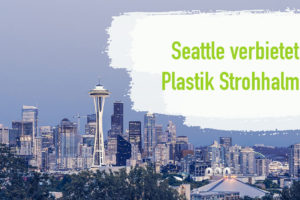 Im Kampf gegen Plastikmüll – Seattle verbietet Plastik- Strohhalme