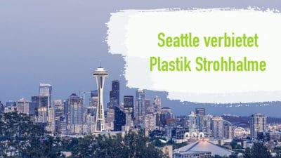 Seattle verbietet Plastik Strohhalme Plastikmüll USA Holzbesteck