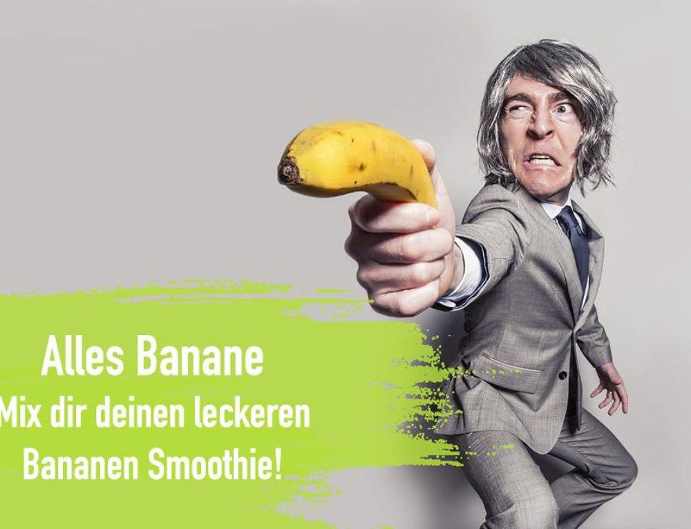 Alles Banane – Mix dir deinen leckeren Bananen Smoothie! Tolle Rezepte