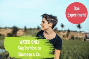 Water Only das Selbstexperiment – NoPoo sag Tschüss zu Shampoo & Co.