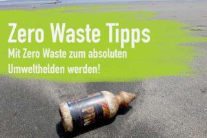 Zero Waste Tipps – Wie du mit Zero Waste zum Umwelthelden wirst! (Neu)