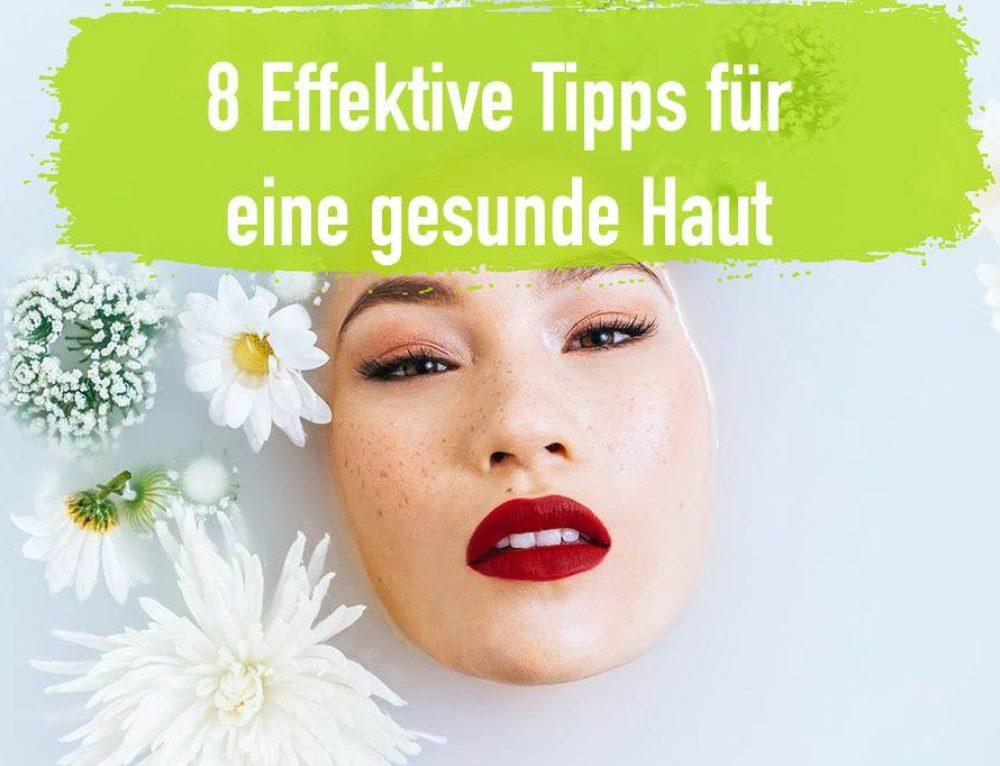 Eine gesunde Haut – 8 effektive und praktische Tipps