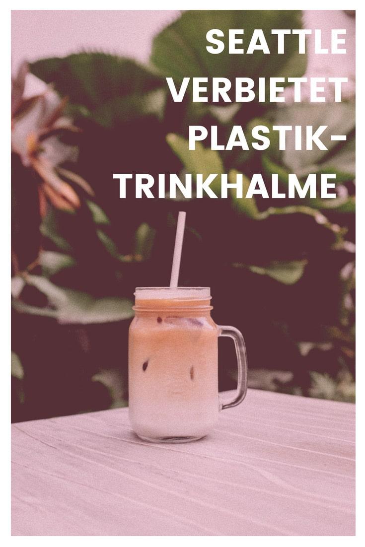 Plastiktrinkhalme in Seattle werden Verboten. Hier alles zum Verbot und plastikfreie Alternativen. #trinkhalmfrei