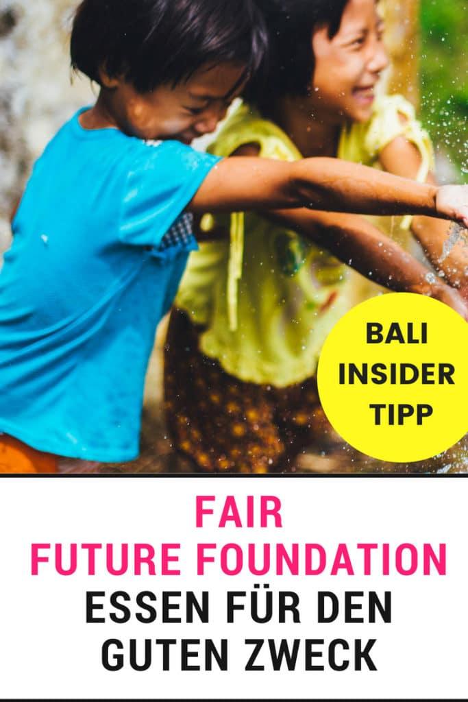 Fair Future Foundation in Bali - Insider Tipp Essen für den guten Zweck soziale Nachhaltigkeit Hilfsprojekt EcoYou
