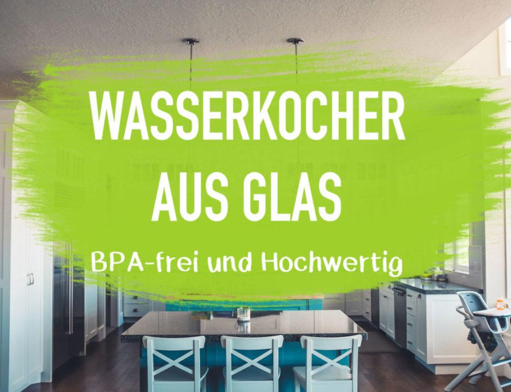 Wasserkocher Glas – BPA-frei und Hochwertige Qualität aus Glas I EcoYou