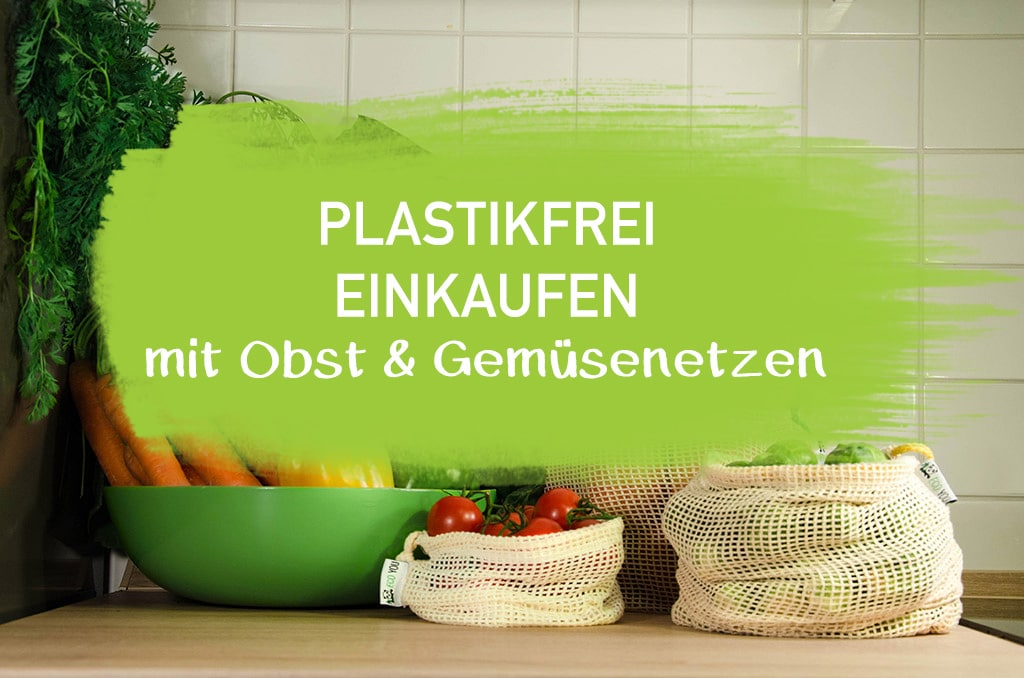 wiederverwendbare Obst und Gemüsenetze Einkaufen ohne Plastik beim Einkauf vermeiden Einkaufsbeutel Einkaufsnetz EcoYou