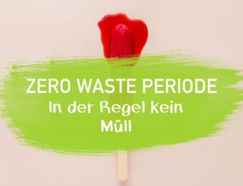 Die Zero Waste Menstruation – in der Regel kein Müll!