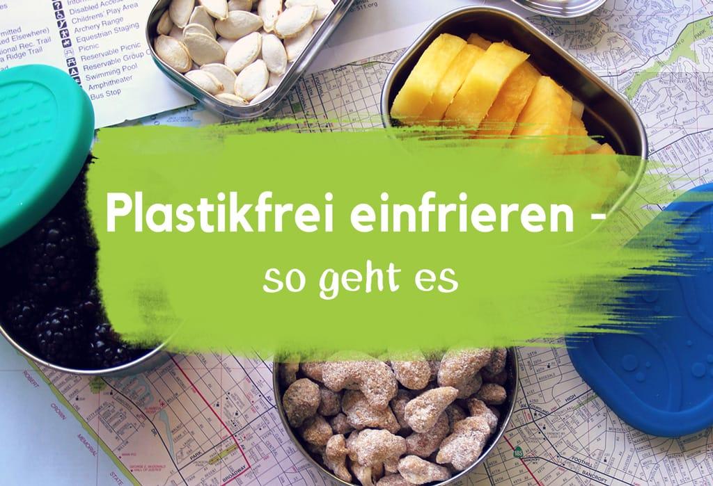 Plastikfrei Einfrieren Leben ohne Plastik Glasbehälter Brot Wachspapier Edelstahl Dose Gefrierbeutel Bio