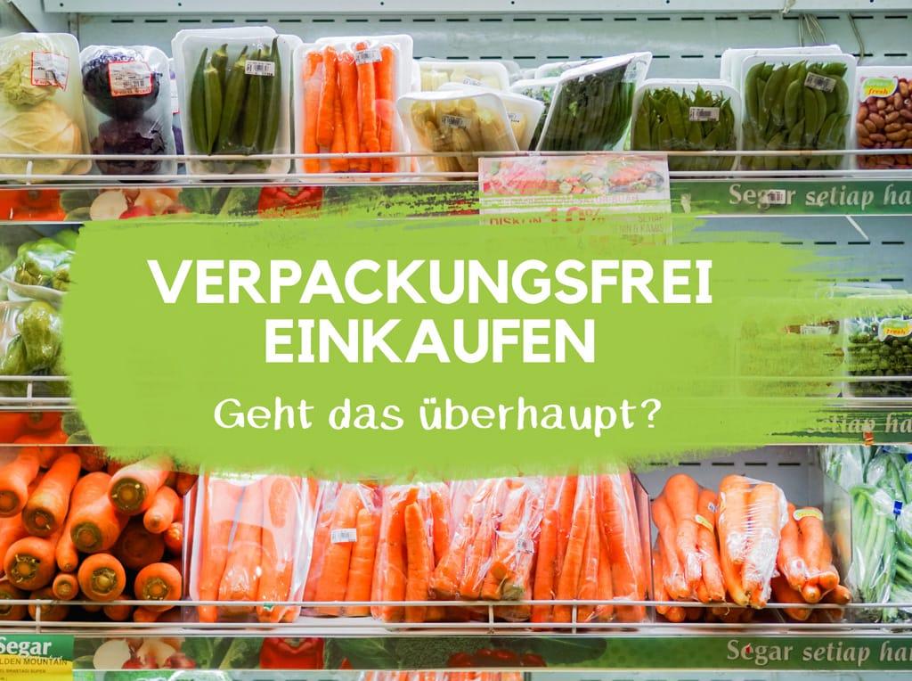 Verpackungsfrei und plastikfrei einkaufen ohne Verpackung plastikfrei Leben ohne Plastik Tipps Tricks EcoYou